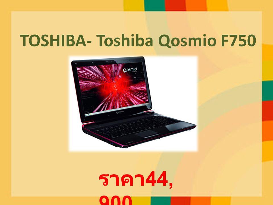 TOSHIBA- Toshiba Qosmio F750 ราคา 44, 900