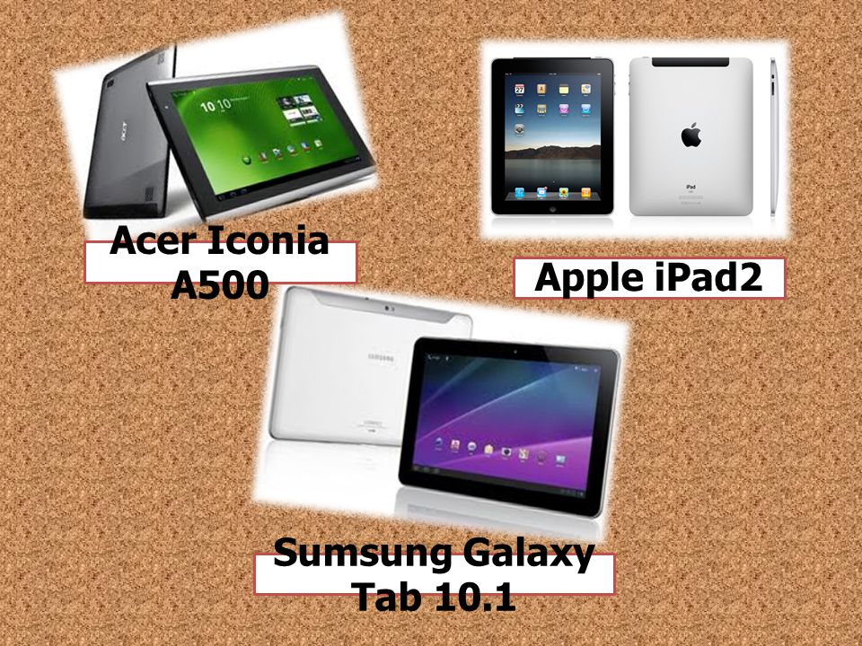Acer Iconia A500 Sumsung Galaxy Tab 10.1 Apple iPad2