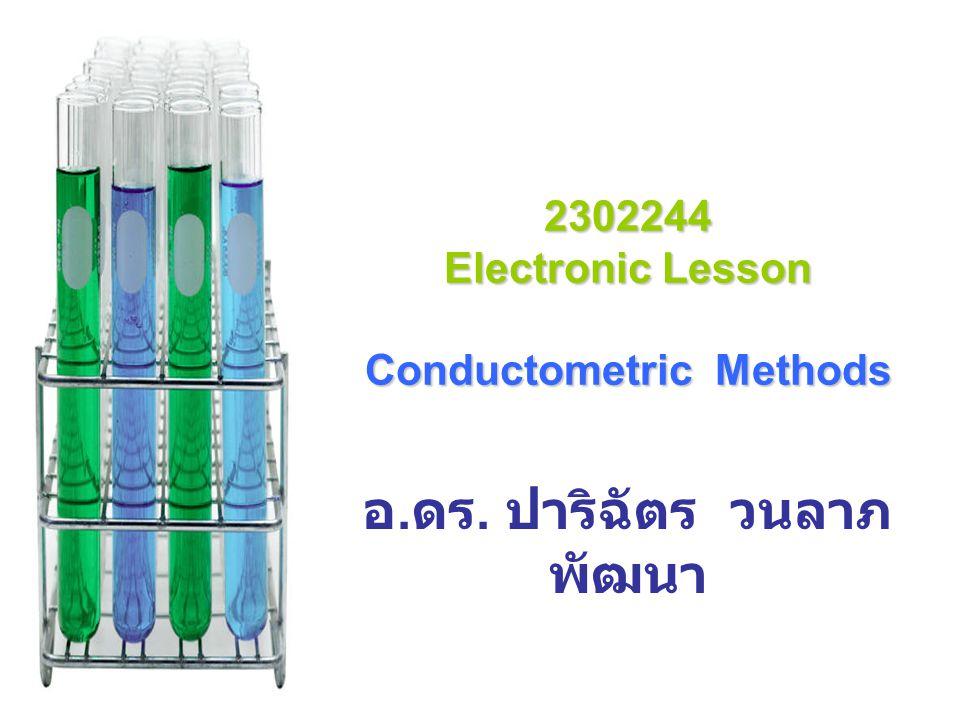 2302244 Electronic Lesson Conductometric Methods อ. ดร. ปาริฉัตร วนลาภ พัฒนา