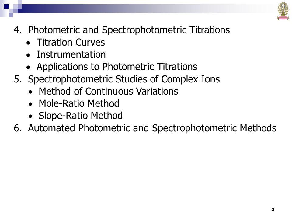74 V M /(V M + V L ) = 0.33 V L /(V M + V L ) = 0.66 V M /V L = 0.33/ 0.66 = 1/2 สูตรของสารเชิงซ้อนคือ ML 2 Method of continuous variations รูปที่ 8 Continuous-variation plot สำหรับสารเชิงซ้อนที่มีอัตราส่วนของ โลหะต่อลิแกนด์เป็น 1:2 และ 1:3 (ML 2 และ ML 3 ).