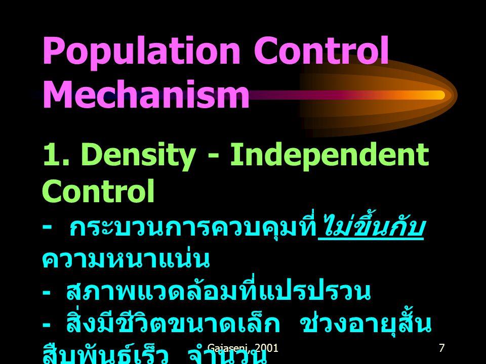 Gajaseni, 20017 Population Control Mechanism 1. Density - Independent Control - กระบวนการควบคุมที่ไม่ขึ้นกับ ความหนาแน่น - สภาพแวดล้อมที่แปรปรวน - สิ่