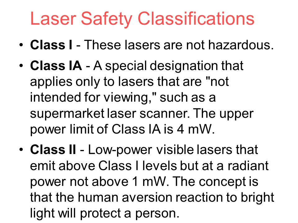 Laser Safety Classifications Class I - These lasers are not hazardous.