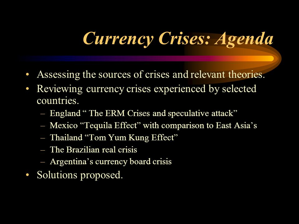 Currency Crises: Agenda Assessing the sources of crises and relevant theories. Reviewing currency crises experienced by selected countries. –England ""