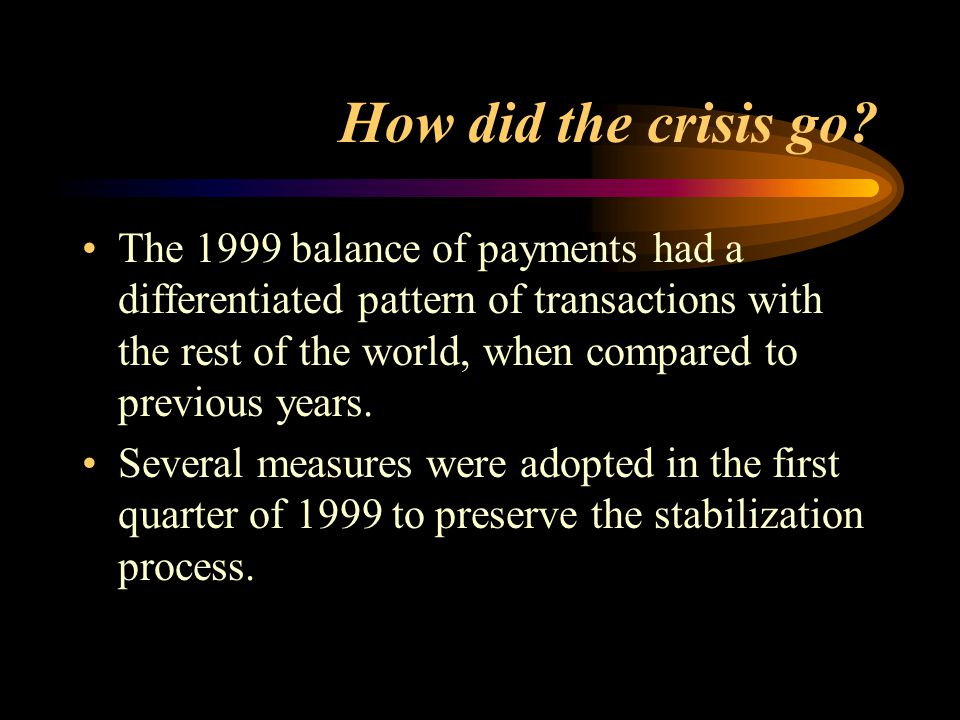 How did the crisis go? The 1999 balance of payments had a differentiated pattern of transactions with the rest of the world, when compared to previous