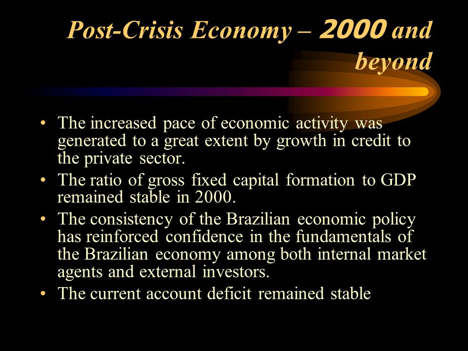 Post-Crisis Economy – 2000 and beyond The increased pace of economic activity was generated to a great extent by growth in credit to the private secto