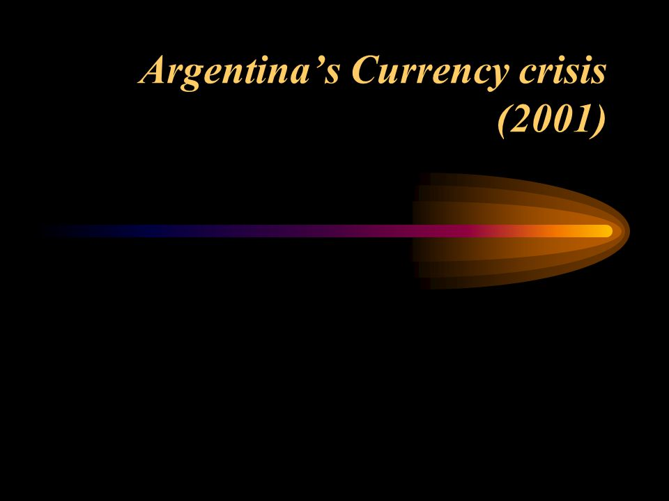 Argentina's Currency crisis (2001)