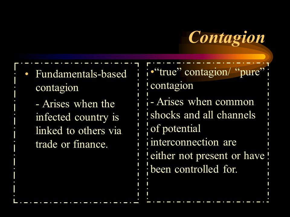 true contagion/ pure contagion a.Multiple equilibrium and self-fulfilling shifts in expectations e.g.