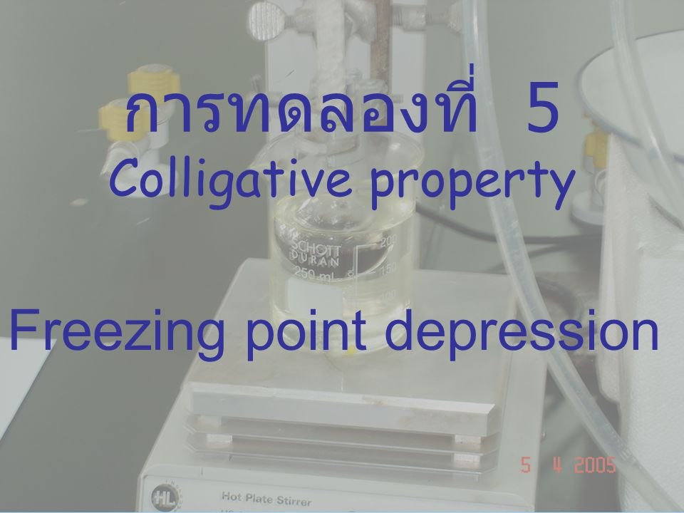 การทดลองที่ 5 Colligative property Freezing point depression