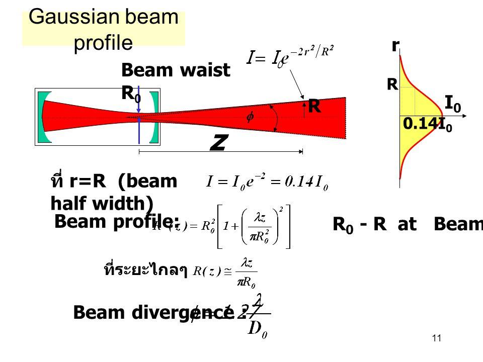 11 Gaussian beam profile Beam waist R 0 R  Beam profile: R 0 - R at Beam waist Beam divergence : ที่ระยะไกลๆ z ที่ r=R (beam half width) I0I0 0.14I 0