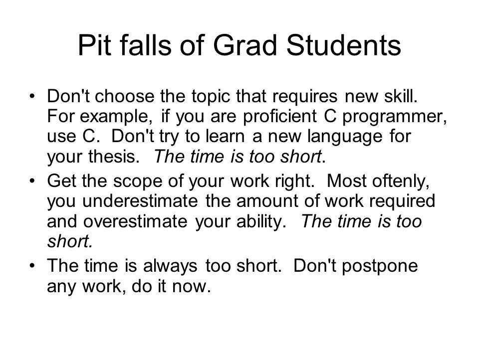 Pit falls of Grad Students Don t choose the topic that requires new skill.