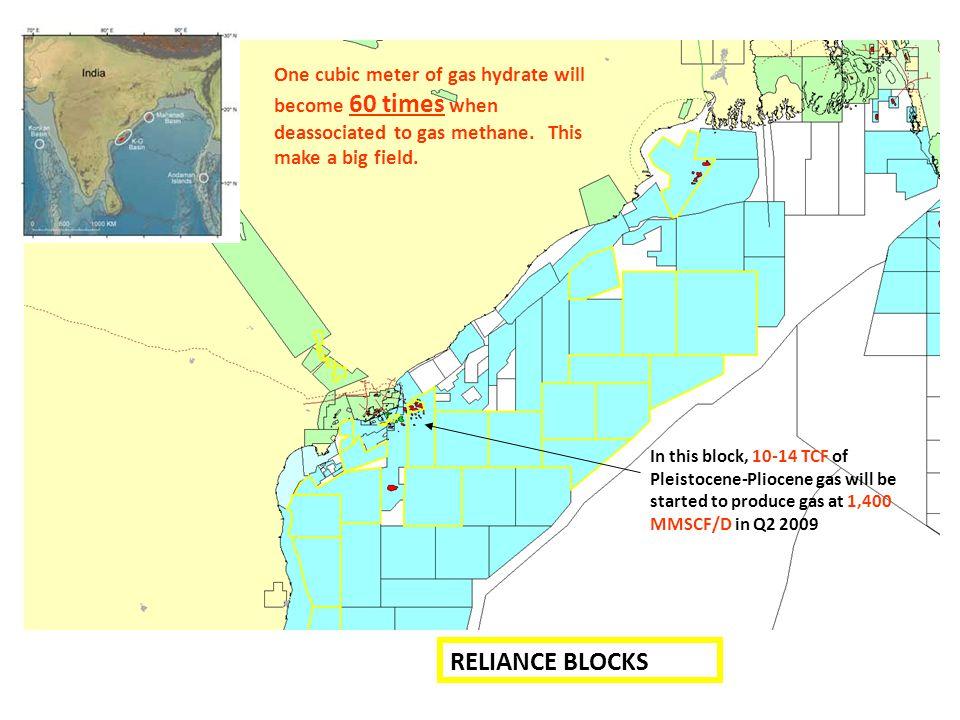 RELIANCE BLOCKS One cubic meter of gas hydrate will become 60 times when deassociated to gas methane. This make a big field. In this block, 10-14 TCF