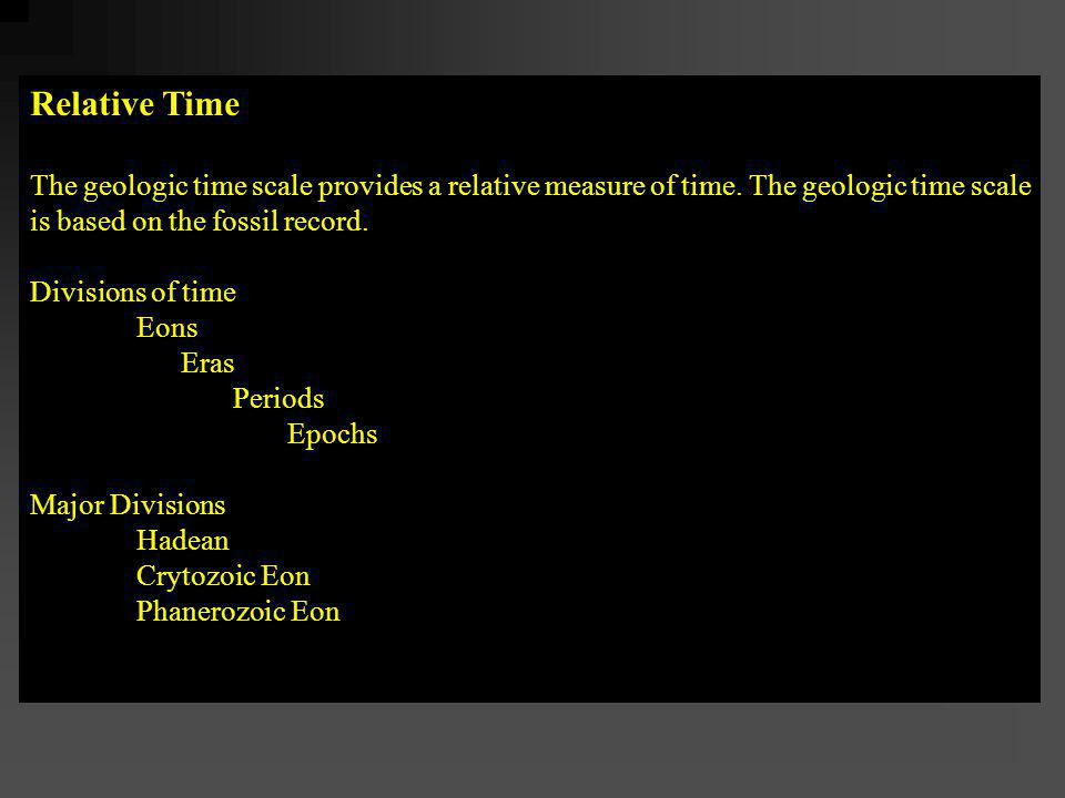 Relative Time The geologic time scale provides a relative measure of time.