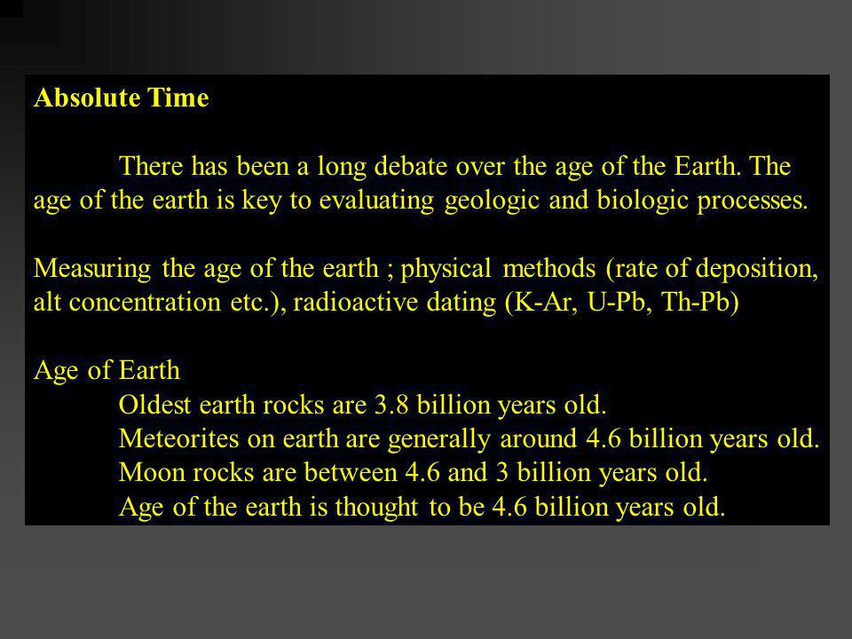 Absolute Time There has been a long debate over the age of the Earth. The age of the earth is key to evaluating geologic and biologic processes. Measu