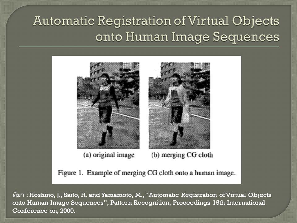 """ที่มา : Hoshino, J., Saito, H. and Yamamoto, M., """"Automatic Registration of Virtual Objects onto Human Image Sequences"""", Pattern Recognition, Proceedi"""