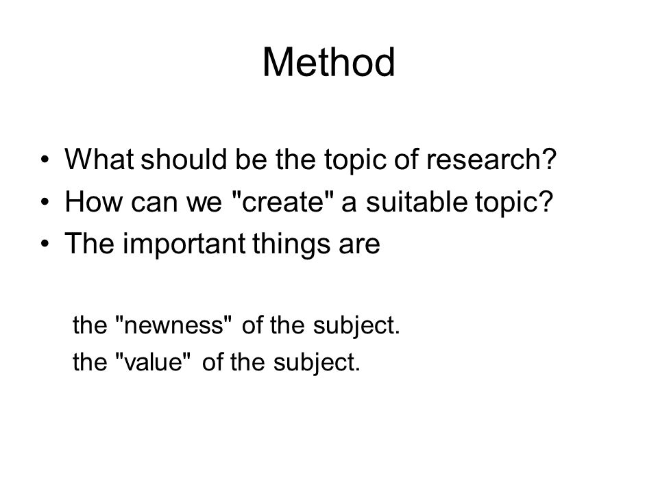 Method What should be the topic of research? How can we
