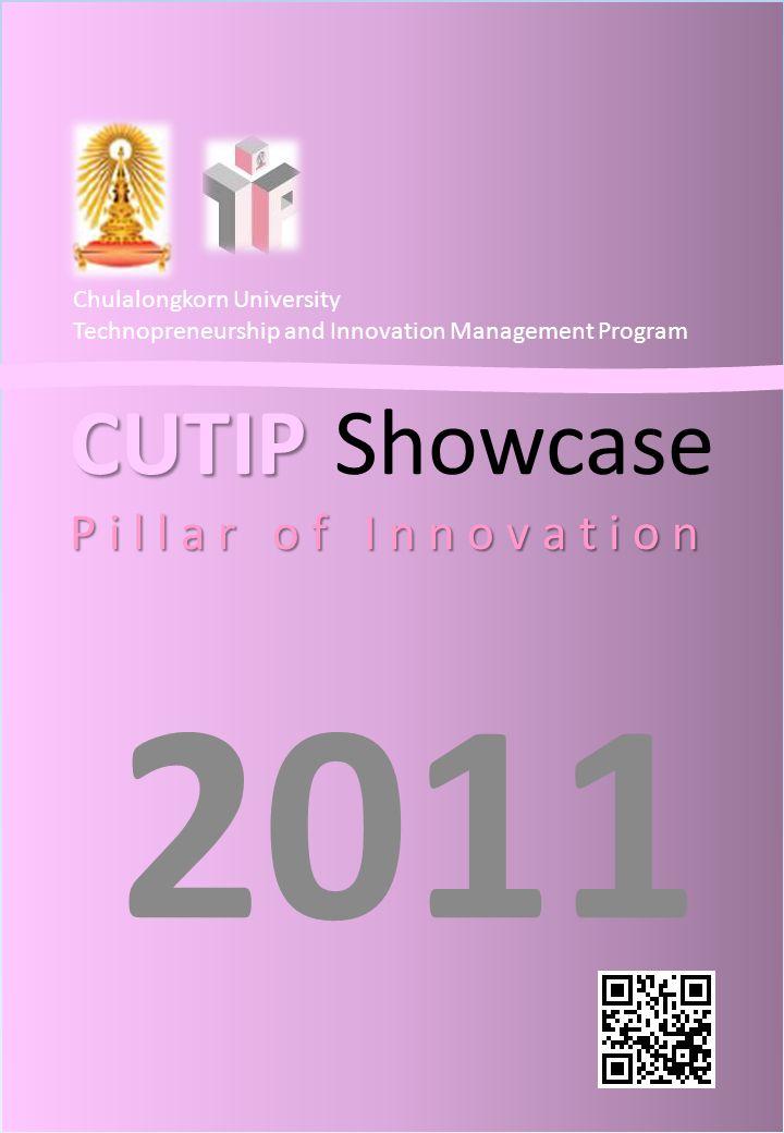 CUTIP P i l l a r o f I n n o v a t i o n CUTIP Showcase P i l l a r o f I n n o v a t i o n 2011 Chulalongkorn University Technopreneurship and Innov