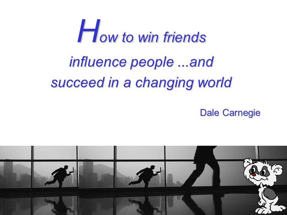 THE LEADERSHIP IN YOU H ow to win friends influence people...and succeed in a changing world Dale Carnegie