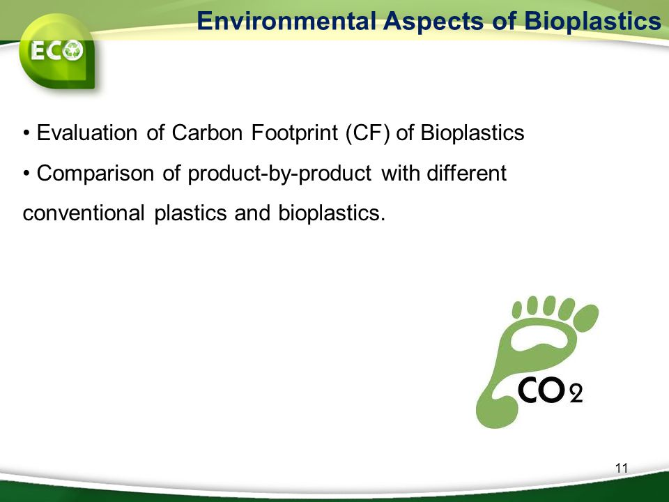 Environmental Aspects of Bioplastics 11 Evaluation of Carbon Footprint (CF) of Bioplastics Comparison of product-by-product with different conventiona