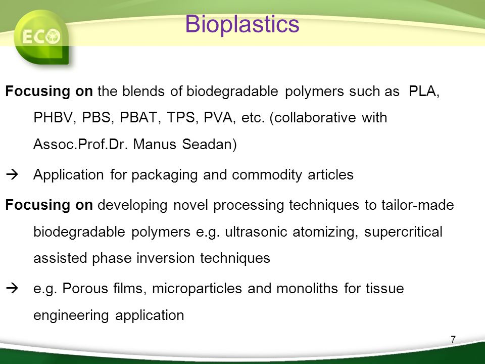 7 Focusing on the blends of biodegradable polymers such as PLA, PHBV, PBS, PBAT, TPS, PVA, etc.