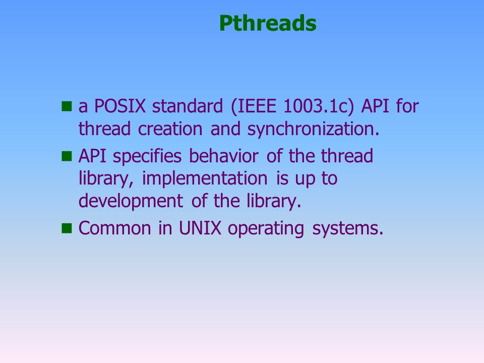 Pthreads n a POSIX standard (IEEE 1003.1c) API for thread creation and synchronization.
