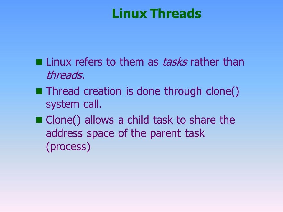 Linux Threads n Linux refers to them as tasks rather than threads.