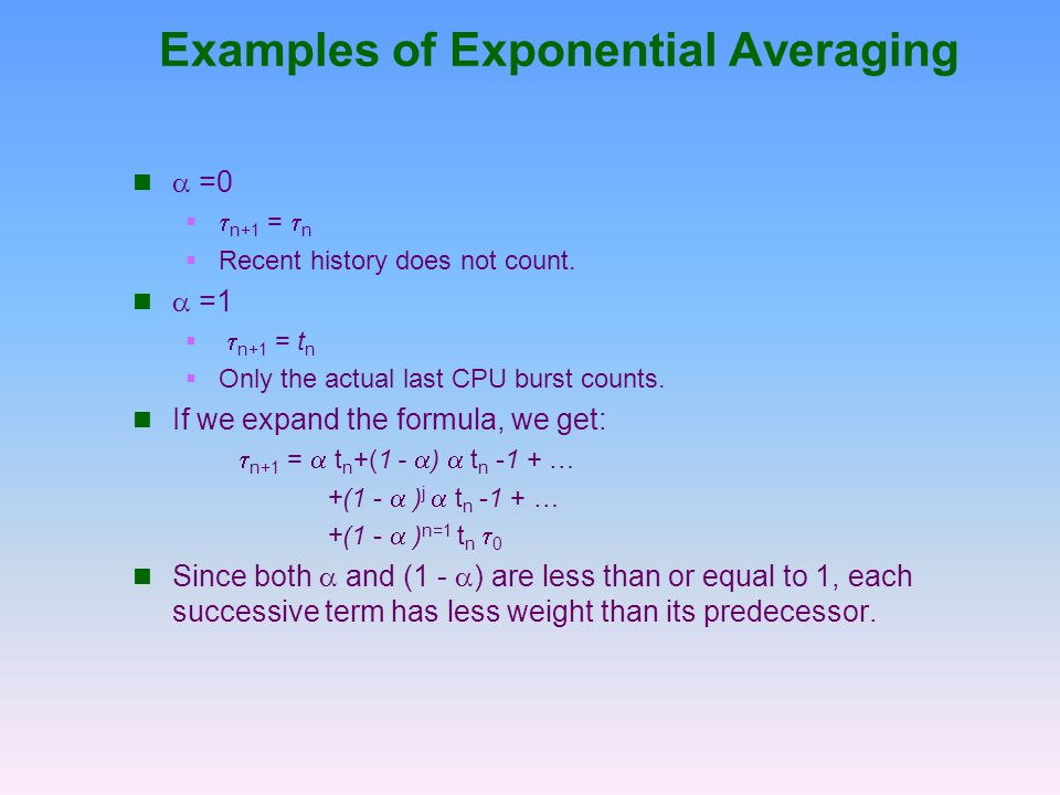 Examples of Exponential Averaging  =0   n+1 =  n  Recent history does not count.