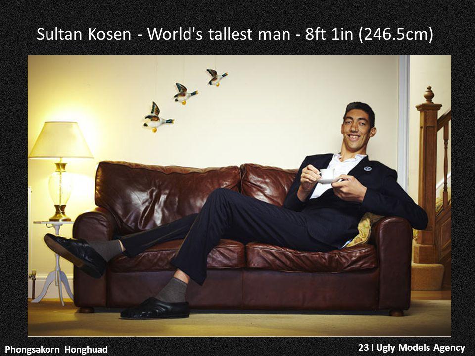 23 l Ugly Models Agency Phongsakorn Honghuad Sultan Kosen - World s tallest man - 8ft 1in (246.5cm)