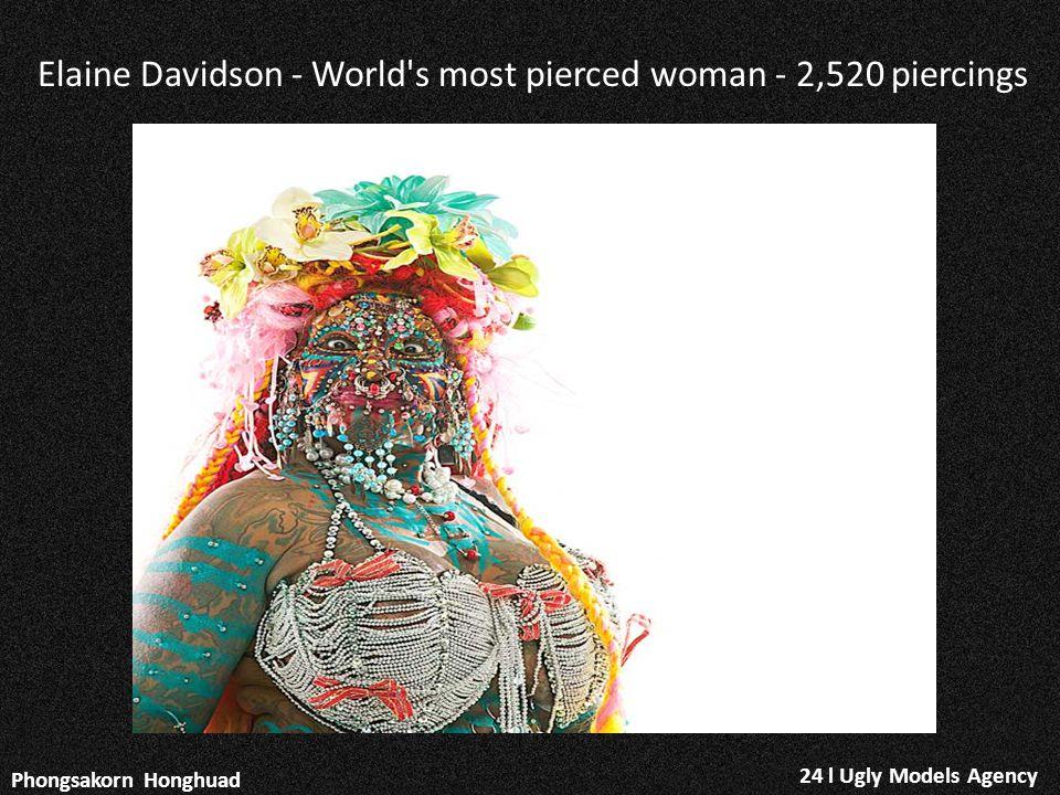 24 l Ugly Models Agency Phongsakorn Honghuad Elaine Davidson - World's most pierced woman - 2,520 piercings
