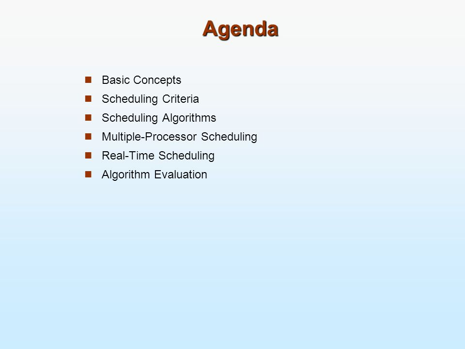 Agenda Basic Concepts Scheduling Criteria Scheduling Algorithms Multiple-Processor Scheduling Real-Time Scheduling Algorithm Evaluation