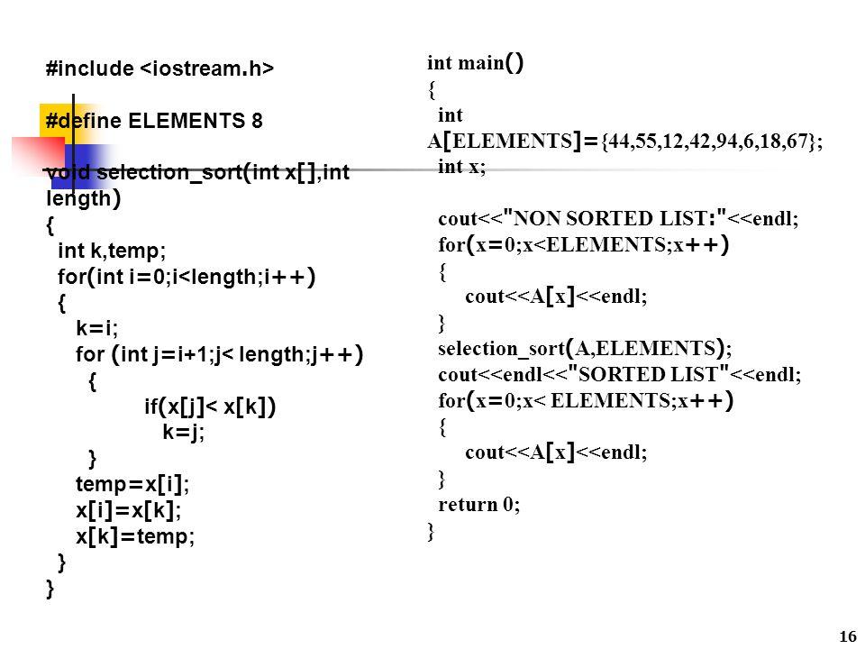 16 #include #define ELEMENTS 8 void selection_sort(int x[],int length) { int k,temp; for(int i=0;i<length;i++) { k=i; for (int j=i+1;j< length;j++) {