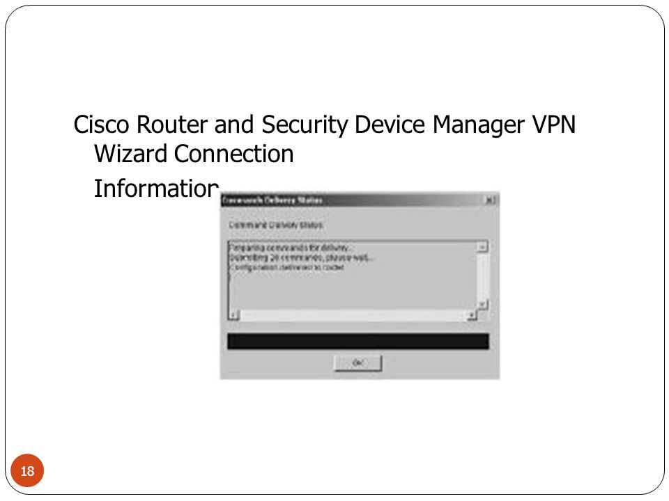 Cisco Router and Security Device Manager VPN Wizard Connection Information 18