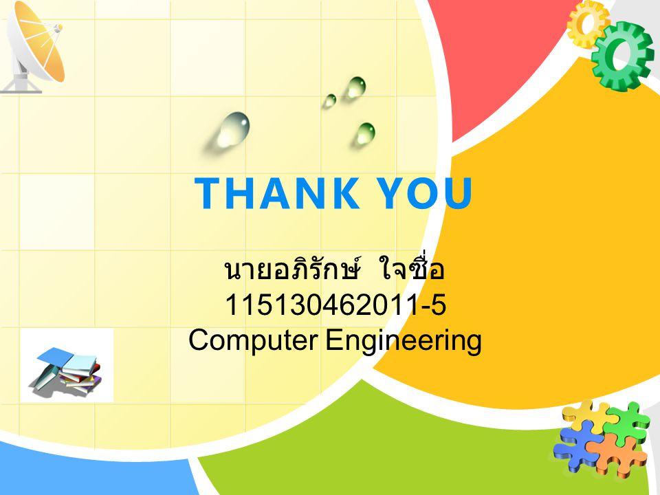 L/O/G/O THANK YOU นายอภิรักษ์ ใจซื่อ 115130462011-5 Computer Engineering