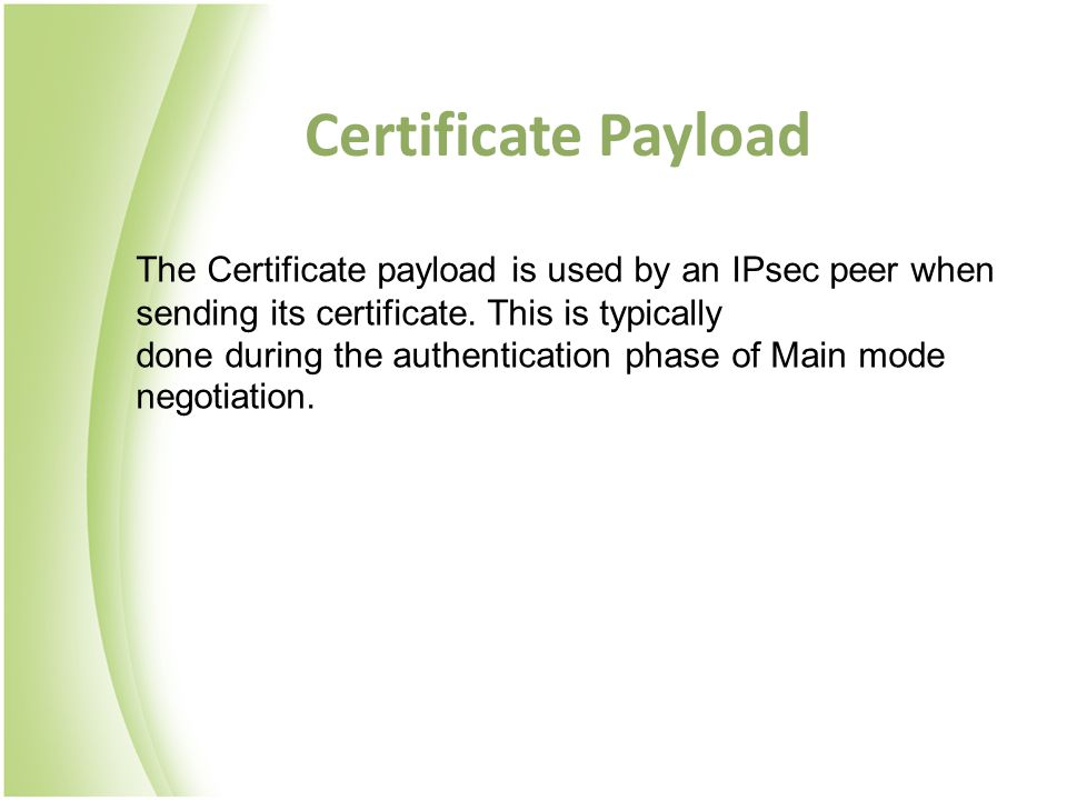 Certificate Payload The Certificate payload is used by an IPsec peer when sending its certificate.