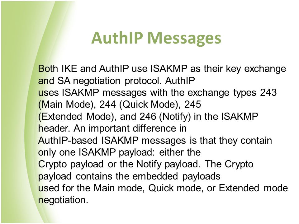 AuthIP Messages Both IKE and AuthIP use ISAKMP as their key exchange and SA negotiation protocol. AuthIP uses ISAKMP messages with the exchange types