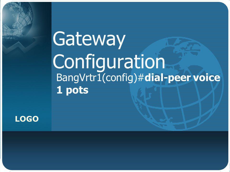 LOGO Gateway Configuration BangVrtr1(config)#dial-peer voice 1 pots