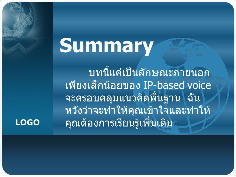 LOGO Summary บทนี้แค่เป็นลักษณะภายนอก เพียงเล็กน้อยของ IP-based voice จะครอบคลุมแนวคิดพื้นฐาน ฉัน หวังว่าจะทำให้คุณเข้าใจและทำให้ คุณต้องการเรียนรู้เพ