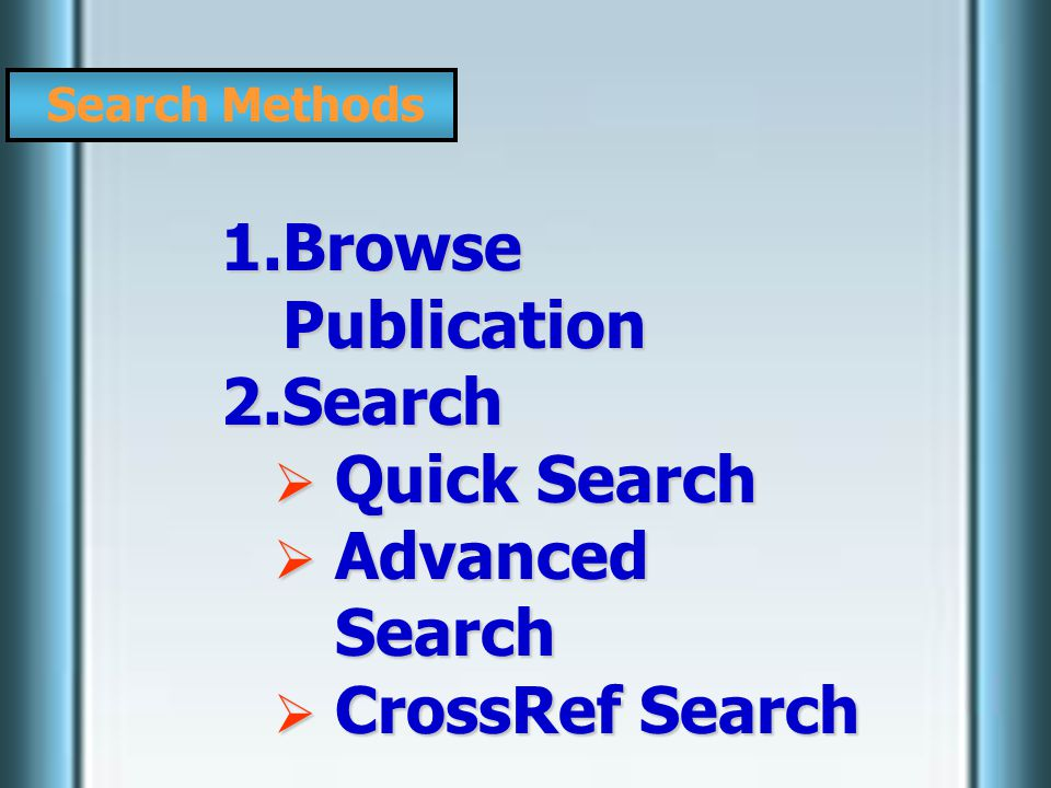 Search Methods 1.Browse Publication 2.Search  Quick Search  Advanced Search  CrossRef Search
