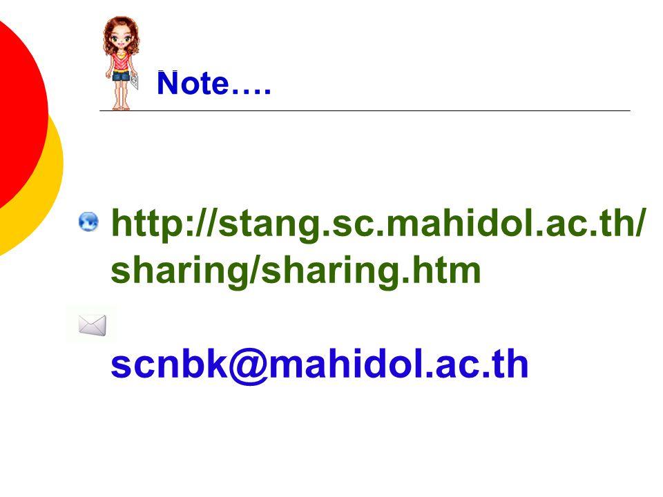 Note…. http://stang.sc.mahidol.ac.th/ sharing/sharing.htm scnbk@mahidol.ac.th