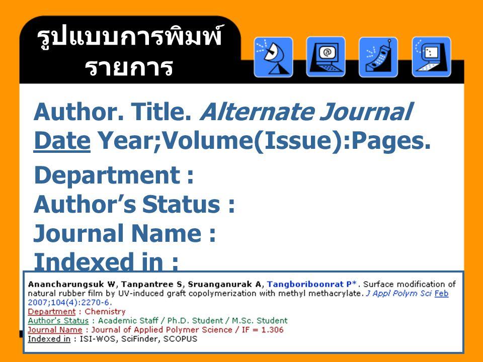 รูปแบบการพิมพ์ รายการ Author. Title. Alternate Journal Date Year;Volume(Issue):Pages. Department : Author's Status : Journal Name : Indexed in :