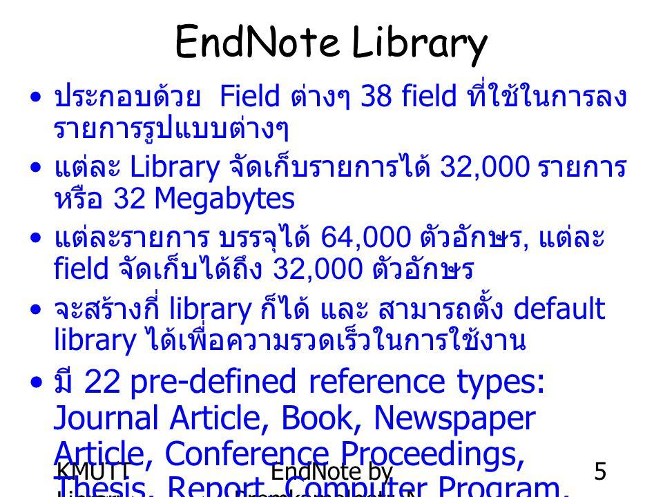 KMUTT Library EndNote by Premkamolnetr, N. 5 EndNote Library ประกอบด้วย Field ต่างๆ 38 field ที่ใช้ในการลง รายการรูปแบบต่างๆ แต่ละ Library จัดเก็บรายก