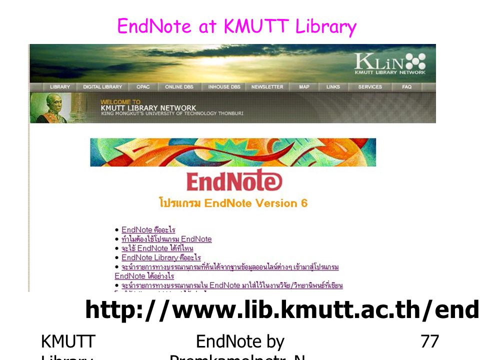 KMUTT Library EndNote by Premkamolnetr, N. 77 EndNote at KMUTT Library http://www.lib.kmutt.ac.th/endnote/endnote.html