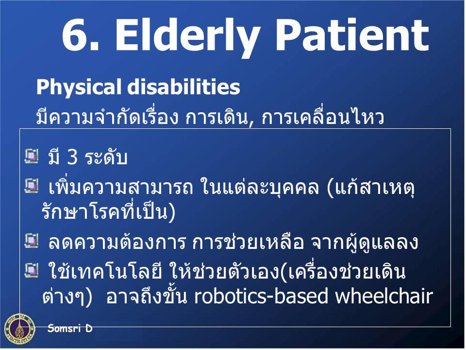 6. Elderly Patient มี 3 ระดับ เพิ่มความสามารถ ในแต่ละบุคคล (แก้สาเหตุ รักษาโรคที่เป็น) ลดความต้องการ การช่วยเหลือ จากผู้ดูแลลง ใช้เทคโนโลยี ให้ช่วยตัว