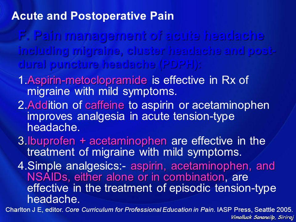 F. Pain management of acute headache including migraine, cluster headache and post- dural puncture headache (PDPH): Aspirin-metoclopramide 1.Aspirin-m