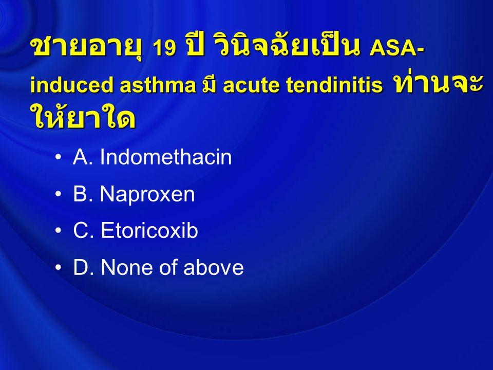 ชายอายุ 19 ปี วินิจฉัยเป็น ASA- induced asthma มี acute tendinitis ท่านจะ ให้ยาใด A.