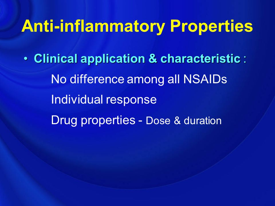 Anti-inflammatory Properties Clinical application & characteristic :Clinical application & characteristic : No difference among all NSAIDs Individual