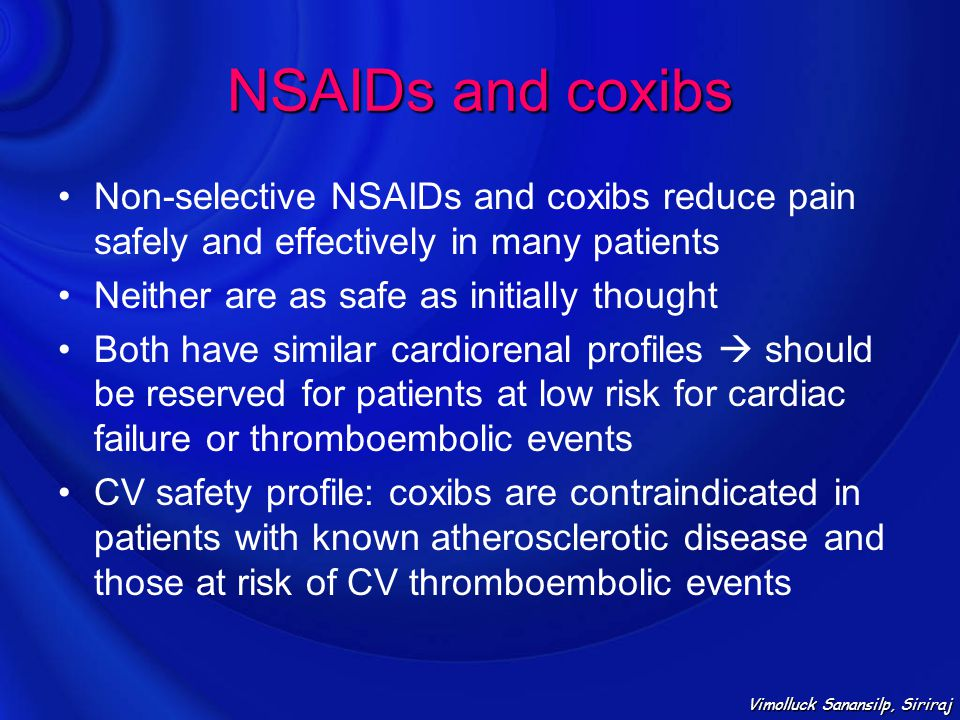 Non-selective NSAIDs and coxibs reduce pain safely and effectively in many patients Neither are as safe as initially thought Both have similar cardior