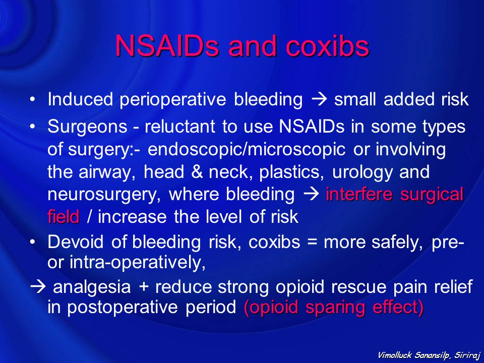NSAIDs and coxibs Induced perioperative bleeding  small added risk interfere surgical fieldSurgeons - reluctant to use NSAIDs in some types of surger