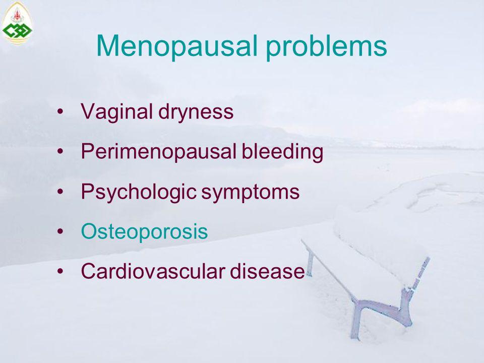 Menopausal problems Vaginal dryness Perimenopausal bleeding Psychologic symptoms Osteoporosis Cardiovascular disease