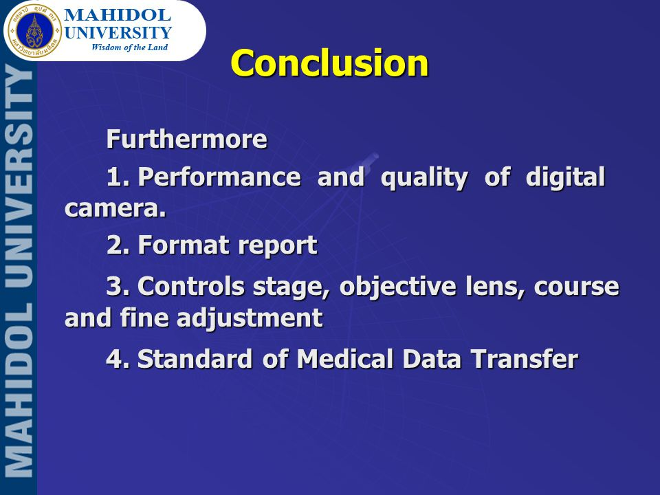 Conclusion Furthermore 1. Performance and quality of digital camera. 2. Format report 3. Controls stage, objective lens, course and fine adjustment 4.
