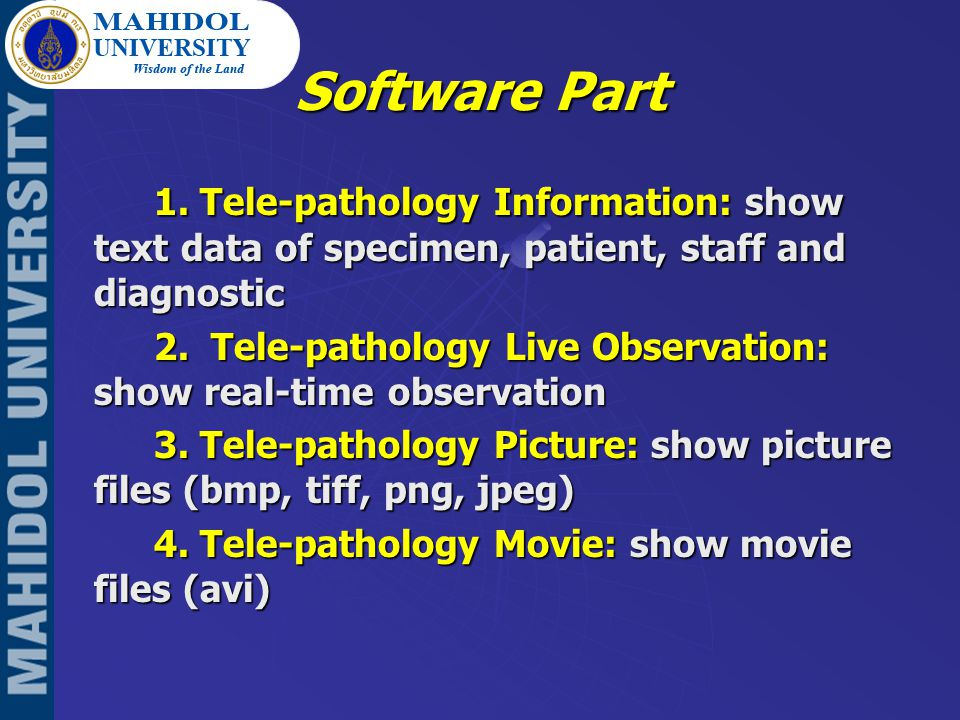 Software Part 1. Tele-pathology Information: show text data of specimen, patient, staff and diagnostic 2. Tele-pathology Live Observation: show real-t